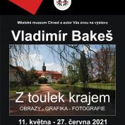 Městské muzeum Chrast a autor Vás zvou na výstavu  Vladimír Bakeš  1